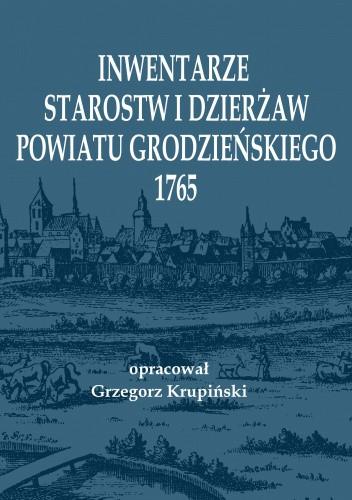 Okładka książki Inwentarze starostw i dzierżaw powiatu grodzieńskiego 1765 Grzegorz Krupinski