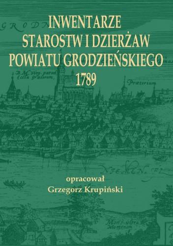Okładka książki Inwentarze starostw i dzierżaw powiatu grodzieńskiego 1789 Grzegorz Krupinski