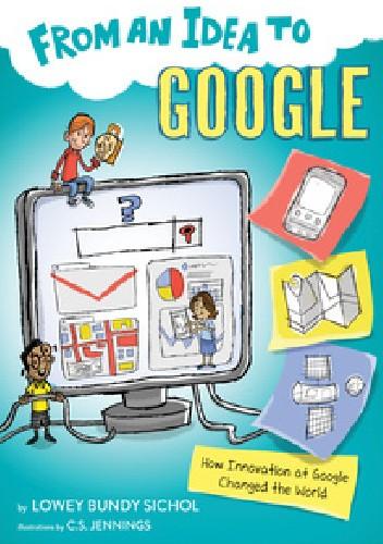 Okładka książki From an Idea to Google: How Innovation at Google Changed the World Lowey Bundy Sichol