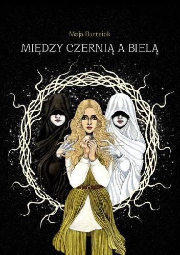 Okładka książki Między czernią a bielą Maja Bartniak