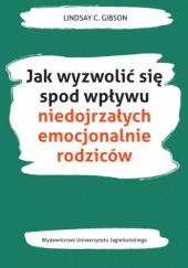 Okładka książki Jak wyzwolić się spod wpływu niedojrzałych emocjonalnie rodziców