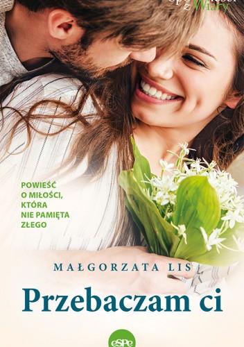 Okładka książki Przebaczam ci Małgorzata Lis