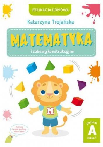 Okładka książki Matematyka i zabawy konstrukcyjne Katarzyna Trojańska
