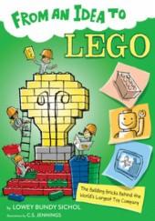 Okładka książki From an Idea to Lego: The Building Bricks Behind the World's Largest Toy Company