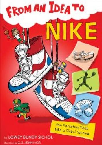 Okładka książki From an Idea to Nike: How Marketing Made Nike a Global Success Lowey Bundy Sichol
