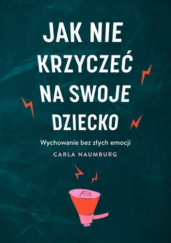 Okładka książki Jak nie krzyczeć na swoje dziecko Carla Naumburg