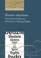Okładka książki Historie odzyskane. Literackie dziedzictwo Wrocławia i Dolnego Śląska