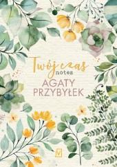 Okładka książki Twój czas. Notes Agaty Przybyłek