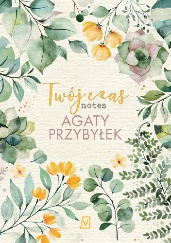 Okładka książki Twój czas. Notes Agaty Przybyłek Agata Przybyłek