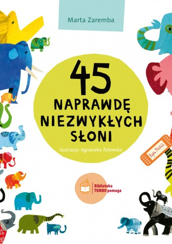 Okładka książki 45 naprawdę niezwykłych słoni Marta Zaremba