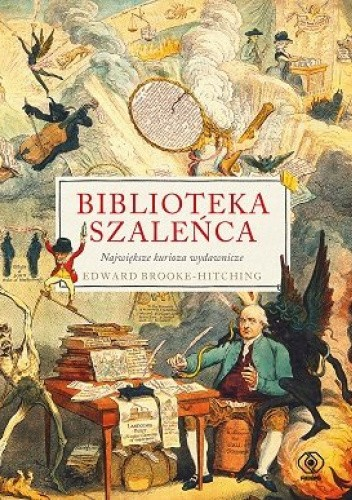 Okładka książki Biblioteka szaleńca. Największe kurioza wydawnicze Edward Brooke-Hitching