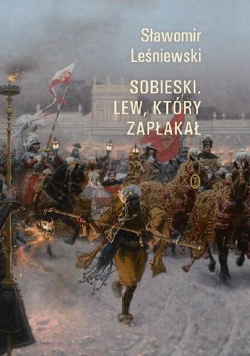 Okładka książki Sobieski. Lew, który zapłakał Sławomir Leśniewski
