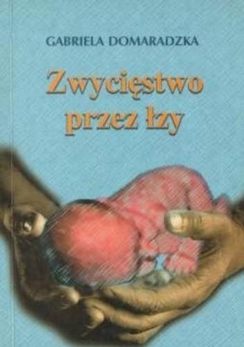 Okładka książki Zwycięstwo przez łzy Gabriela Domaradzka