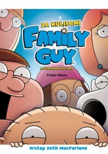 Okładka książki Family Guy. Za kulisami Seth MacFarlane,Frazier Moore