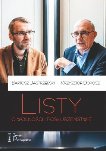 Okładka książki Listy o wolności i posłuszeństwie Krzysztof Dorosz,Bartosz Jastrzębski