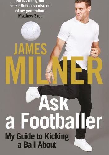 Okładka książki Ask A Footballer James Milner