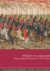 Okładka książki W boju i na paradzie. Husaria Rzeczypospolitej w XVI–XVII w.