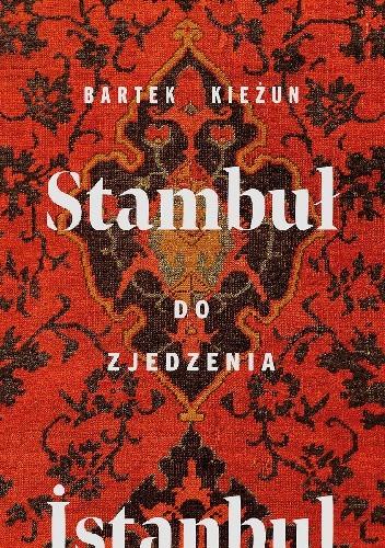 Okładka książki Stambuł do zjedzenia Bartek Kieżun