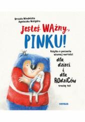 Okładka książki Jesteś Ważny, Pinku! Książka o poczuciu własnej wartości dla dzieci i dla rodziców trochę też
