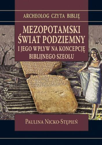 Okładka książki Mezopotamski świat podziemny i jego wpływ na koncepcję biblijnego Szeolu Paulina Nicko-Stępień