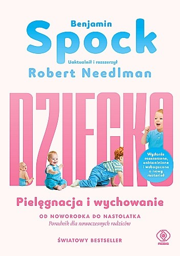 Okładka książki Dziecko. Pielęgnacja i wychowanie. Od noworodka do nastolatka Robert Needlmaan,Benjamin Spock
