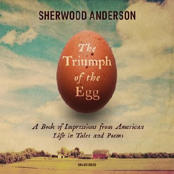 Okładka książki The Triumph of the Egg: A Book of Impressions from American Life in Tales and Poems Sherwood Anderson