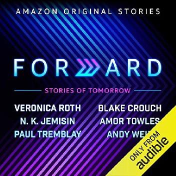 Okładka książki Forward. Stories of Tomorrow Blake Crouch,Nora K. Jemisin,Veronica Roth,Amor Towles,Paul Tremblay,Andy Weir