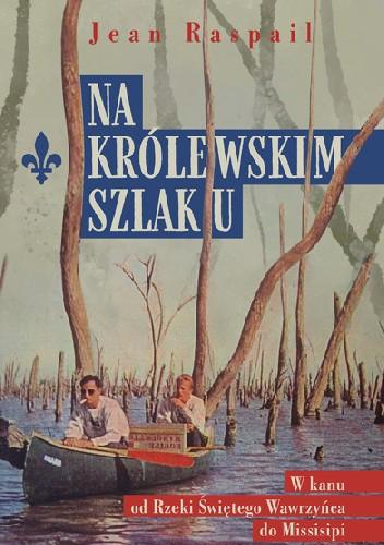 Okładka książki Na królewskim szlaku Jean Raspail