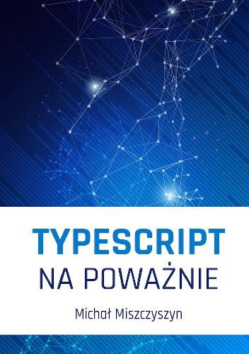 Okładka książki TypeScript na poważnie Michał Miszczyszyn