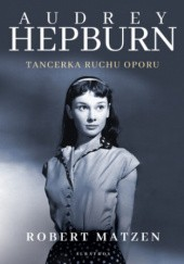Okładka książki Audrey Hepburn. Tancerka ruchu oporu