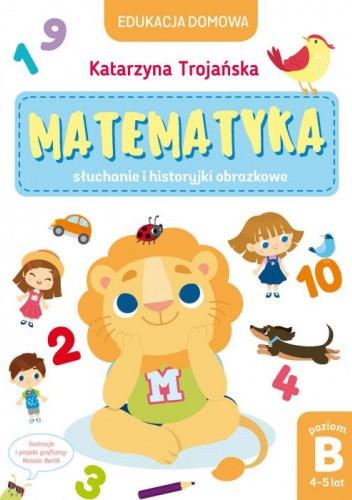 Okładka książki Matematyka. Słuchanie i historyjki obrazkowe Katarzyna Trojańska