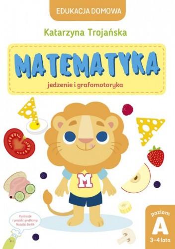 Okładka książki Matematyka. Jedzenie i grafomotoryka Katarzyna Trojańska
