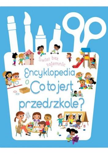 Okładka książki Encyklopedia - Co to jest przedszkole praca zbiorowa