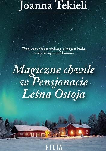 Okładka książki Magiczne chwile w Pensjonacie Leśna Ostoja Joanna Tekieli