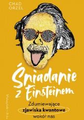 Okładka książki Śniadanie z Einsteinem. Zdumiewające zjawiska kwantowe wokół nas