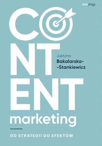 Okładka książki Content marketing. Od strategii do efektów Justyna Bakalarska