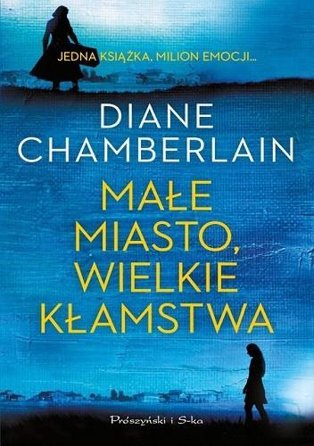 Okładka książki Małe miasto, wielkie kłamstwa Diane Chamberlain