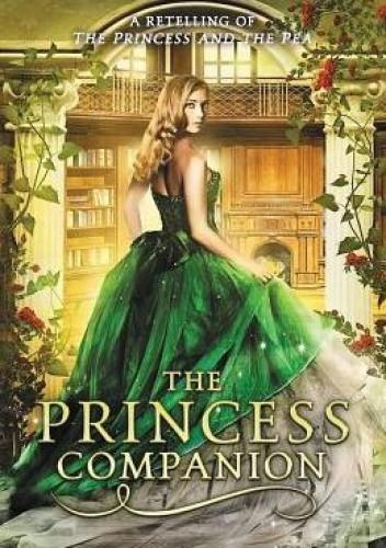 Okładka książki The Princess Companion: A Retelling of The Princess and the Pea Melanie Cellier