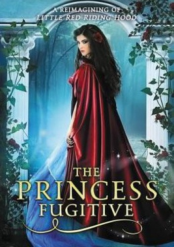 Okładka książki The Princess Fugitive: A Reimagining of Little Red Riding Hood Melanie Cellier