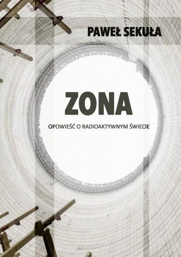 Okładka książki Zona. Opowieść o radioaktywnym świecie Paweł Sekuła