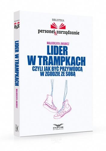 Okładka książki Lider w trampkach, czyli jak być przywódcą w zgodzie ze sobą. Małgorzata Jakubicz