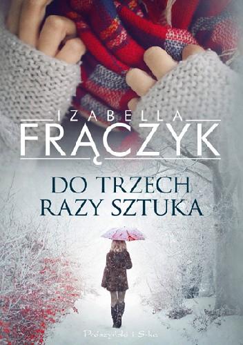Okładka książki Do trzech razy sztuka Izabella Frączyk