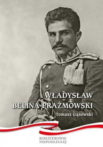 Okładka książki Władysław Belina-Prażmowski Tomasz Gąsowski