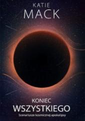 Okładka książki Koniec wszystkiego. Scenariusze kosmicznej apokalipsy