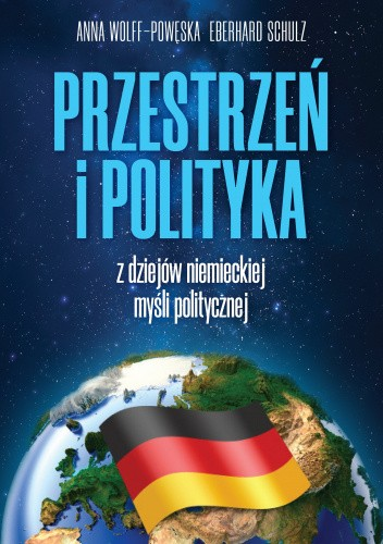 Okładka książki Przestrzeń i polityka. Z dziejów niemieckiej myśli politycznej Eberhard Schulz,Anna Wolff-Powęska