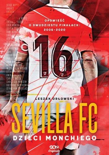 Okładka książki Sevilla FC. Dzieci Monchiego Leszek Orłowski