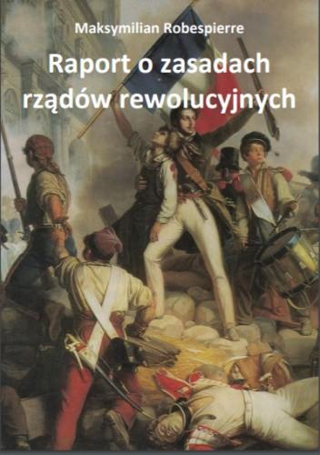 Okładka książki Raport o zasadach rządów rewolucyjnych Maximilien de Robespierre