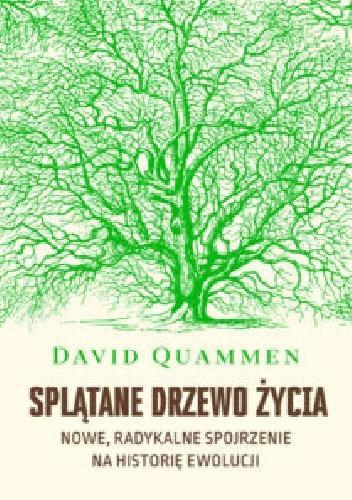 Okładka książki Splątane drzewo życia. Nowe, radykalne spojrzenie na teorię ewolucji David Quammen
