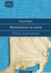 Okładka książki Nieświadome na scenie. Witkacy i psychoanaliza