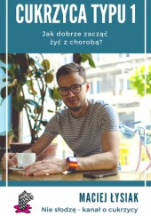 Okładka książki Cukrzyca typu 1. Jak dobrze zacząć żyć z chorobą